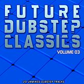 Play & Download Future Dubstep Classics Vol 3 by Various Artists | Napster