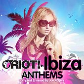 Play & Download Riot! In Ibiza Anthems by Various Artists | Napster