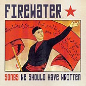 Songs We Should Have Written by Firewater