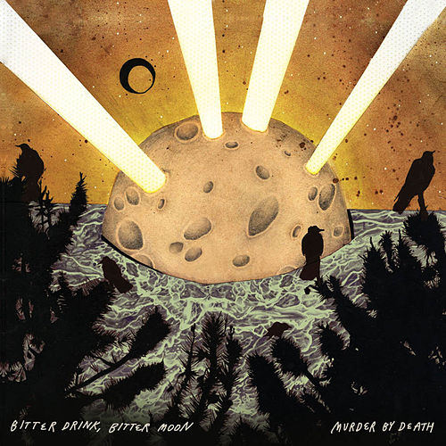 Play & Download Bitter Drink, Bitter Moon by Murder By Death | Napster