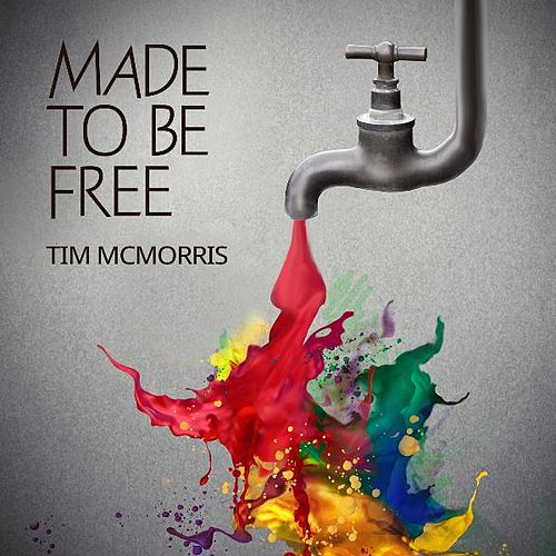 Play & Download Made to Be Free by Tim McMorris | Napster