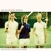 Play & Download Advantage Acid House Kings (Deluxe Edition) by Acid House Kings | Napster