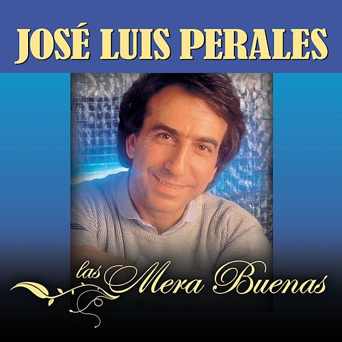 Play & Download Las Mera Buenas by Jose Luis Perales | Napster