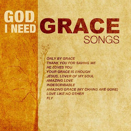 God, I Need Grace Songs by Various Artists