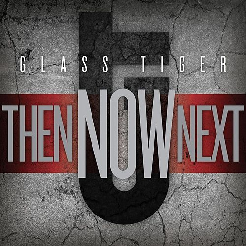 Play & Download Then...NOW...Next by Glass Tiger | Napster
