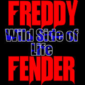 Play & Download Wild Side of Life by Freddy Fender | Napster