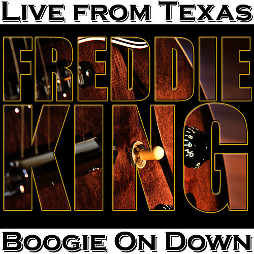Play & Download Boogie On Down - Live from Texas by Freddie King | Napster