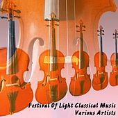 Play & Download Festival Of Light Classical Music by Various Artists | Napster