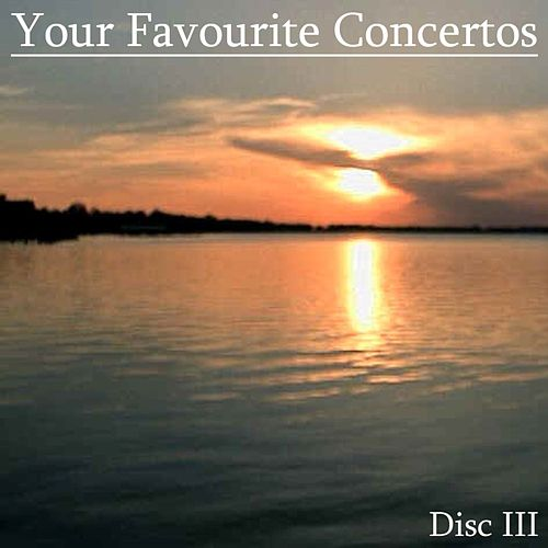 Play & Download Your Favourite Concertos, (Disc III) by Various Artists | Napster