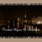 Play & Download Conducts Wagner & Mendelssohn by Berlin Philharmonic Orchestra | Napster