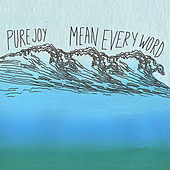 Mean Every Word by Pure Joy