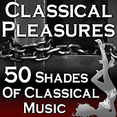 Play & Download Classical Pleasures (50 Shades Of Classical Music) by Various Artists | Napster