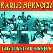 Play & Download Big Band Classics by Earle Spencer | Napster