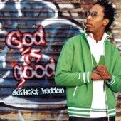 God Is Good by Deitrick Haddon