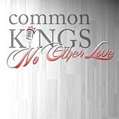 Play & Download No Other Love (feat. J-Boog & Fiji) by The Common Kings | Napster