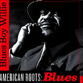 Play & Download American Roots: Blues by Blues Boy Willie | Napster