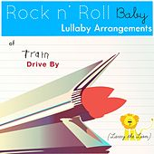 Play & Download Drive By (Lullaby Arrangement of Train) - Single by Rock N' Roll Baby Lullaby Ensemble | Napster