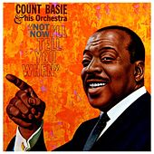 Play & Download Not Now, I'll Tell You When by Count Basie | Napster