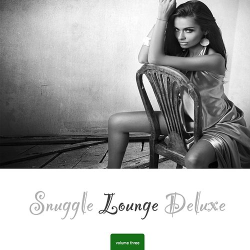 Play & Download Snuggle Lounge Deluxe, Vol. 3 by Various Artists | Napster