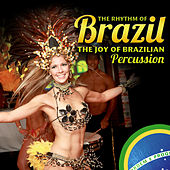 The Rhythm of Brazil. The Joy of the Brazilian Percussion by Various Artists