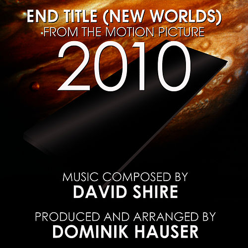 Play & Download 2010: New Worlds (End Title from the Motion Picture) (Single) (David Shire) by Dominik Hauser | Napster