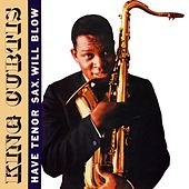 Play & Download Have Tenor Sax, Will Blow by King Curtis | Napster