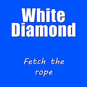 Fetch the Rope by White Diamond