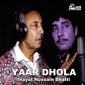 Play & Download Yaar Dhola by Inayat Hussain Bhatti | Napster