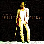The Very Best Of Dwight Yoakam by Dwight Yoakam