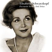 Play & Download Favourite Scenes And Arias by Elisabeth Schwarzkopf | Napster