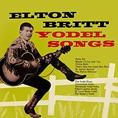 Play & Download Yodel Songs by Elton Britt | Napster