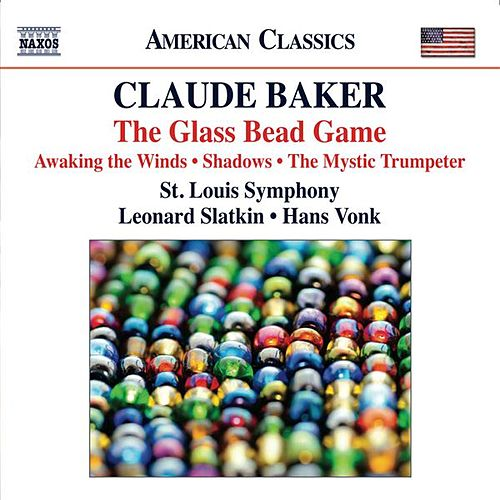 Play & Download Baker: The Glass Bead Game - Awaking the Winds - Shadows - The Mystic Trumpeter by Saint Louis Symphony Orchestra | Napster