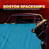 The Greatest Hits Of Boston Spaceships by Boston Spaceships