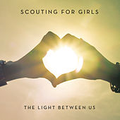 The Light Between Us (Deluxe Version) by Scouting For Girls