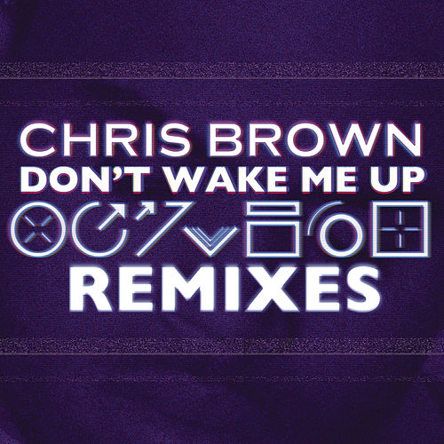 Play & Download 'Don't Wake Me Up' Remixes by Chris Brown | Napster