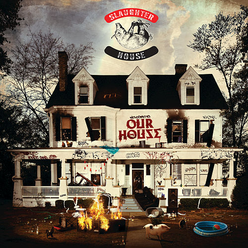 welcome to: OUR HOUSE by Slaughterhouse