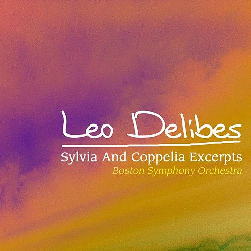 Play & Download Leo Delibes Sylvia And Coppelia Excerpts by Boston Symphony Orchestra | Napster