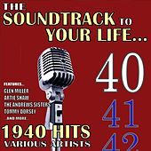 Play & Download The Soundtrack to Your Life:1940 Hits by Various Artists | Napster