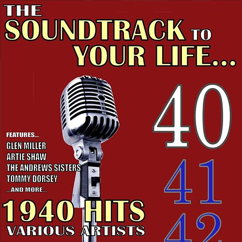 The Soundtrack to Your Life:1940 Hits by Various Artists