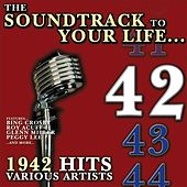 Play & Download The Soundtrack to Your Life :1942 Hits by Various Artists   Napster
