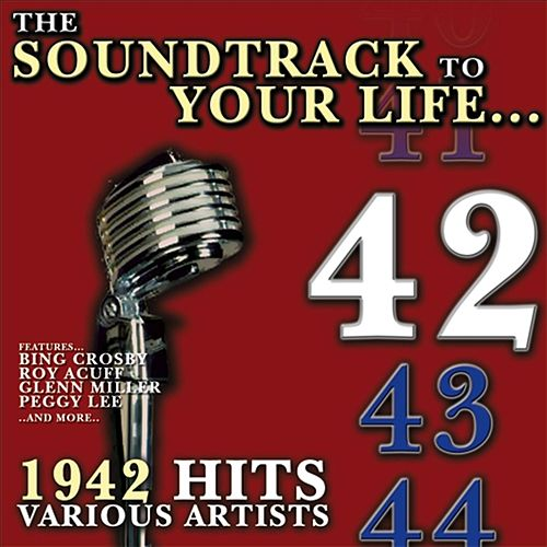 Play & Download The Soundtrack to Your Life :1942 Hits by Various Artists | Napster