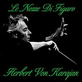 Play & Download Le Nozze Di Figaro by Orchestra e Coro del Teatro alla Scala di Milano | Napster