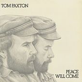 Play & Download Peace Will Come by Tom Paxton | Napster