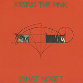 Play & Download What Noise? by Kissing The Pink | Napster