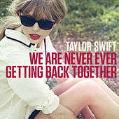 We Are Never Ever Getting Back Together de Taylor Swift