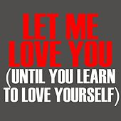 Let Me Love You( Until You Learn To Love Yourself) - Single by Let Me Love You
