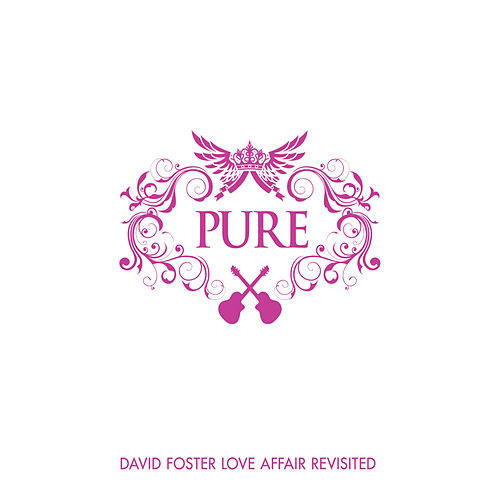Play & Download Pure David Foster Love Affair Revisited by Various Artists | Napster