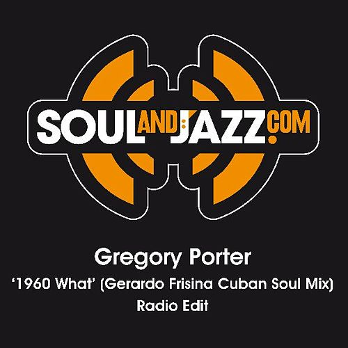 Play & Download 1960 What (Gerardo Frisina Cuban Soul Mix) - Radio Edit by Gregory Porter | Napster