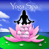 Yoga Spa - Music For Relaxation, Deep Breathing and Meditation by Wellness Spa Ensemble