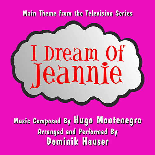 Play & Download I Dream Of Jeannie - Main Theme from The Television (Hugo Montenegro) Single by Dominik Hauser | Napster
